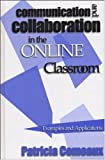 Communication and Collaboration in the Online Classroom 9781882982509