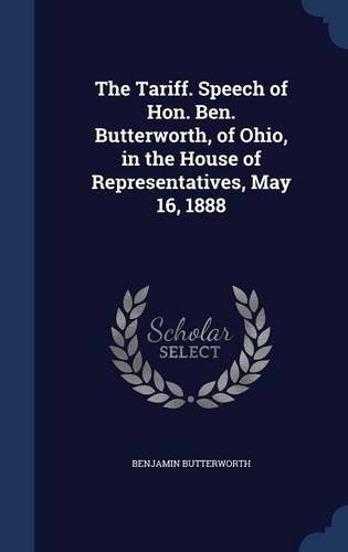 Download The Tariff. Speech of Hon. Ben. Butterworth, of Ohio, in the House of Representatives, May 16, 1888 pdf epub