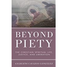 Beyond Piety: The Christian Spiritual Life, Justice, and Liberation