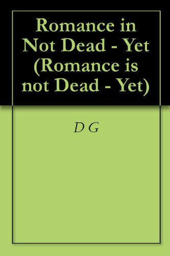 Romance in Not Dead - Yet (Romance is not Dead - Yet Book 1)