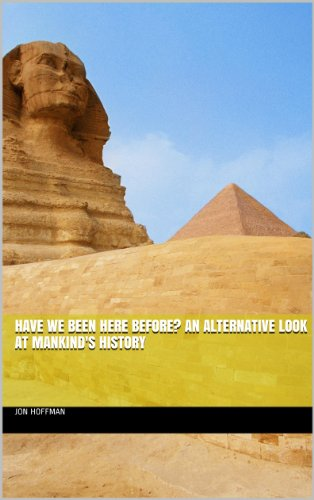 Book: Have We Been Here Before? An Alternative Look at Mankind's History by Jon Hoffman