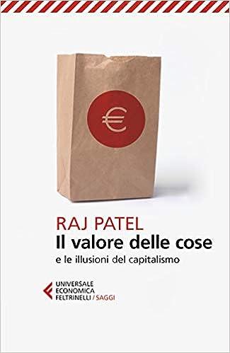 3f44587d24537f Il valore delle cose: Amazon.it: Raj Patel: Libri