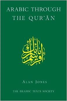 Arabic Through the Qur'an (Islamic Texts Society) by Alan Jones (2005-10-01)
