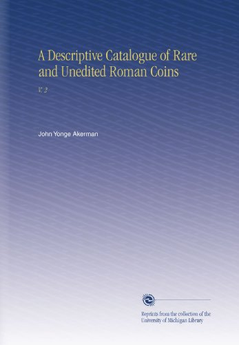 A Descriptive Catalogue of Rare and Unedited Roman Coins: V. - Roman Coins Unedited