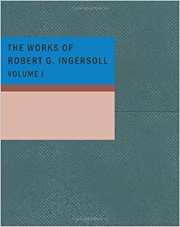 Book The Works of Robert G. Ingersoll Volume I: Lectures by ROBERT G. INGERSOLL (2007-11-29)