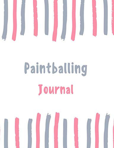 Paintballing Journal: 100 pages College Ruled Lined Journal/Notebook - 8.5 x 11 Large Log Book/Notepad (Women's Hobbies Journal Series Volume 91)