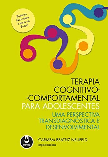 Terapia Cognitivo-Comportamental para Adolescentes: Uma Perspectiva Transdiagnóstica e Desenvolvimental