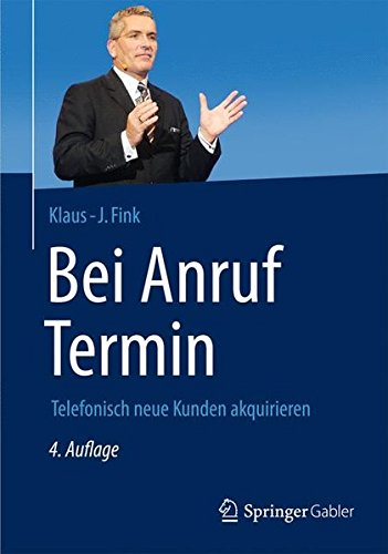 Bei Anruf Termin: Telefonisch neue Kunden akquirieren (German Edition)
