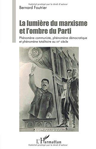 La Lumière du marxisme et l'ombre du Parti: Phénomène communiste, phénomène démocratique et phénomène totalitaire au XXe siècle (French Edition) PDF
