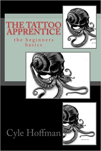 The Tattoo Apprentice: the beginners basics: Cyle Hoffman ...