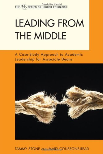 Leading from the Middle: A Case-Study Approach to Academic Leadership for Associate and Assistant Deans (The ACE Series on Higher Education)