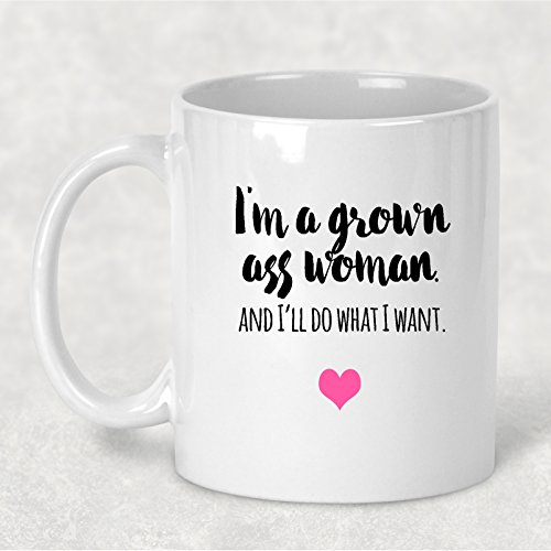 Im A Grown Ass Woman And Ill Do What I Want 11 Oz  Coffee Cup Funny Humor Bff Gift