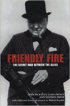Friendly Fire: The Secret War Between the Allies by Lynn Picknett (2005-04-01)