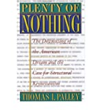 img - for [(Plenty of Nothing: The Downsizing of the American Dream and the Case for Structural Keynesianism )] [Author: Thomas I. Palley] [Jul-2000] book / textbook / text book