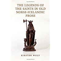 The Legends of the Saints in Old Norse-Icelandic Prose (Toronto Old Norse-Icelandic Series (TONIS))