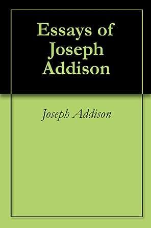 essays by joseph addison Read essays of joseph addison by joseph addison,j r (john richard) green with rakuten kobo.