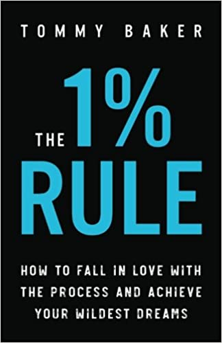 The 1 rule how to fall in love with the process and achieve your the 1 rule how to fall in love with the process and achieve your wildest dreams tommy baker 9781985635487 amazon books malvernweather Images