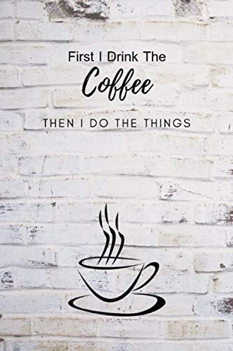 "First I Drink The Coffee Then I Do The Things: Composition Notebook Novelty Gift for Coffee Lover,6""x9"" 100 pages lined blank White Paper Old Wall pattern by Katty Publishing"