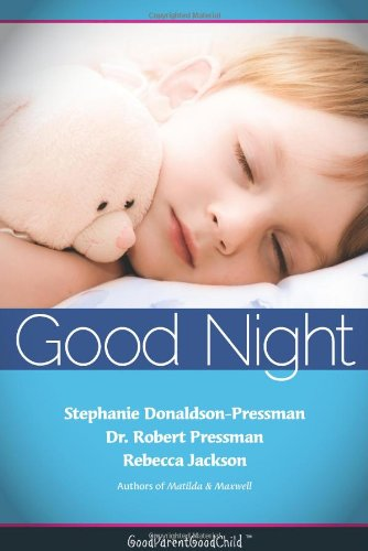 Good Nights Now: A Parents guide to helping children sleep in their own beds without a fuss! (GoodParentGoodChild)