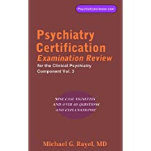Psychiatry Certification Examination Review for the Clinical Psychiatry Component Vol. 3 (Psychiatry Review Series for ABPN's Certification Examination)