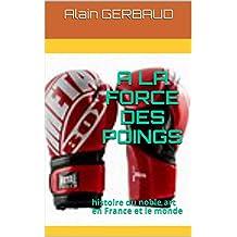A LA FORCE DES POINGS: histoire du noble art en France t dans le monde (French Edition)
