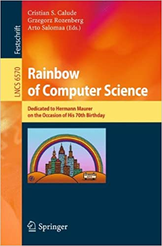 Rainbow of Computer Science: Essays Dedicated to Hermann Maurer on the Occasion of His 70th Birthday (Lecture Notes in Computer Science)