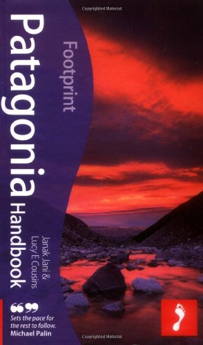 Patagonia Handbook, 3rd: Fully revised and updated 3rd edition of Footprint's ever-popular guide...