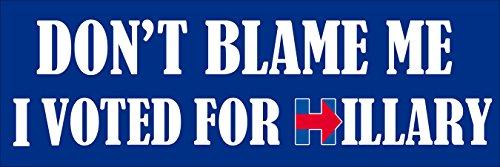 American Vinyl Don't Blame Me I Voted for Hillary Bumper Sticker (Clinton Anti Trump)
