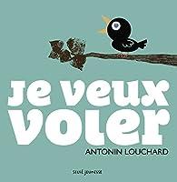 Je veux voler par Antonin Louchard