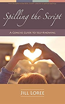 Spilling the Script: A Concise Guide to Self-Knowing (Self. Help. Book 1) by [Loree, Jill]