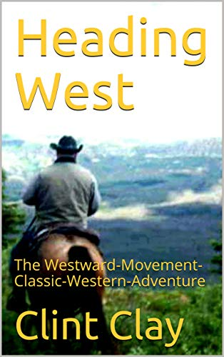 Heading West: The Westward-Movement-Classic-Western-Adventure by [Clay, Clint L.]