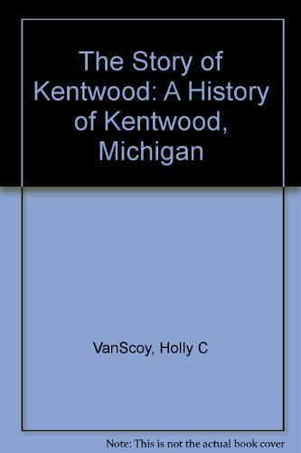 The Story of Kentwood: A History of Kentwood, Michigan by Holly C VanScoy (1998-05-03) (City Of Kentwood Michigan)
