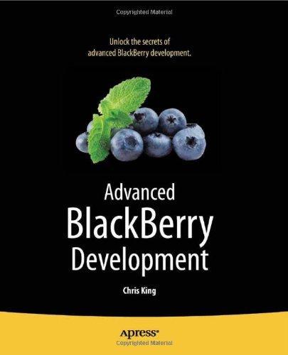 Advanced BlackBerry Development by Chris King, Publisher : Apress