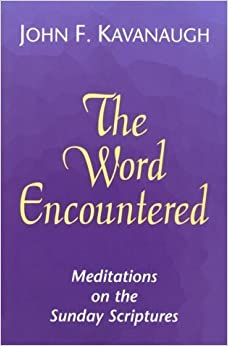 Book The Word Encountered: Meditations on the Sunday Scriptures, B-Cycle by John F. Kavanaugh (1996-09-02)
