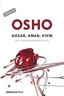Gozar, amar y vivir par Osho