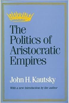 Book The Politics of Aristocratic Empires by John H. Kautsky (1997-01-01)