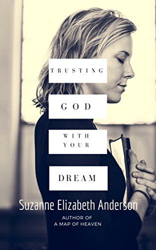 Trusting God with Your Dream: A 31-Day Inspirational Devotional for Trusting God with Your Heart's Desire: Book One in the