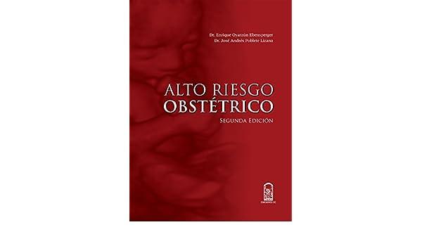 Alto riesgo obstétrico (Spanish Edition) - Kindle edition by Dr. Enrique Oyarzún Ebensperger. Professional & Technical Kindle eBooks @ Amazon.com.