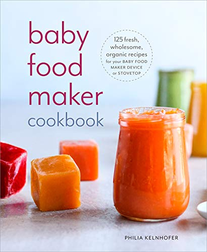 Baby Food Maker Cookbook: 125 Fresh, Wholesome, Organic