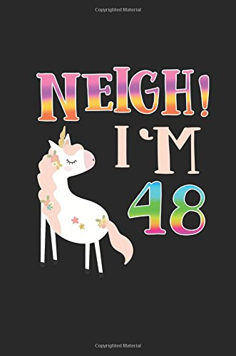 Read Online NEIGH! I'm 48: Funny Unicorn Birthday Gag Gifts, Blank Lined Diary 6 x 9 (Funny Gag Gifts) (Volume 39) ebook