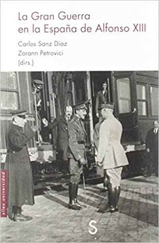 La Gran Guerra en la España de Alfonso XIII Sílex Universidad: Amazon.es: Sanz Díaz, Carlos, Petrovici, Zorann: Libros