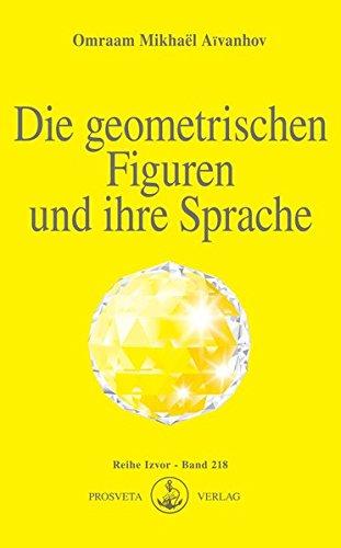 Die geometrischen Figuren und ihre Sprache (Izvor) Taschenbuch – 15. April 2005 Omraam Mikhaël Aïvanhov Prosveta Deutschland 3895150509 Esoterik