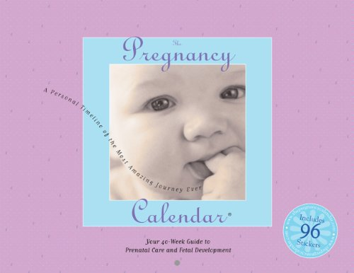 The Pregnancy Calendar: Your 40-Guide to Prenatal Care and Fetal -