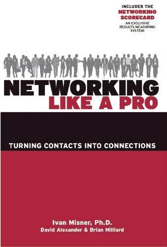 Networking Like a Pro: Turning Contacts into Connections [Ivan Misner - David Alexander - Brian Hilliard] (Tapa Blanda)