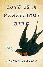 LoveIs a Rebellious Bird: A Novel