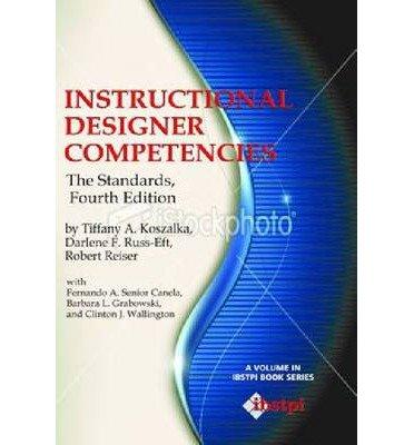 [(Instructional Designer Competencies: The Standards )] [Author: Tiffany A. Koszalka] [Aug-2013]