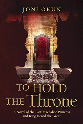 To Hold the Throne: A Novel of the Last Maccabee Princess and King Herod the Great (Best Christian Historical Fiction)