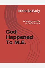 God Happened To M.E.: My healing journal for my healing journey Paperback