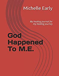 God Happened To M.E.: My healing journal for my healing journey