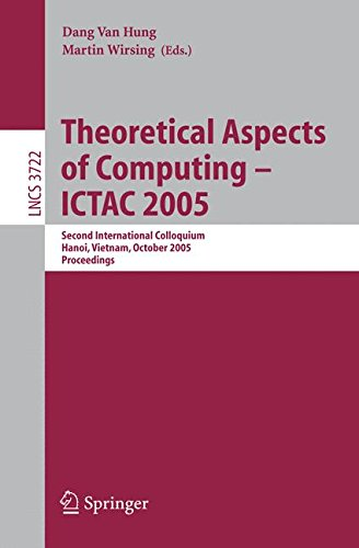 Theoretical Aspects of Computing - ICTAC 2005: Second International Colloquium, Hanoi, Vietnam, October 17-21, 2005, Proceedings (Lecture Notes in Computer Science) by Brand: Springer